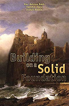 Building on a Solid Foundation: Examining Seven Topics of the Catholic Faith 9781930314047