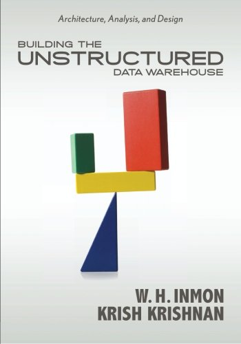 Building the Unstructured Data Warehouse: Architecture, Analysis, and Design 9781935504047