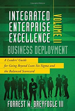 Business Deployment Vol. II: A Leaders' Guide for Going Beyond Lean Six Sigma and the Balanced Scorecard 9781934454152