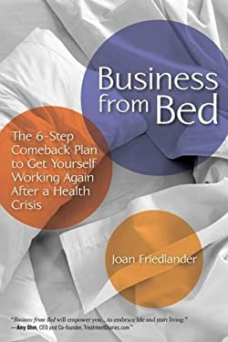 Business from Bed: A 6-Step Comeback Plan to Get Yourself Working After a Health Crisis 9781936303441