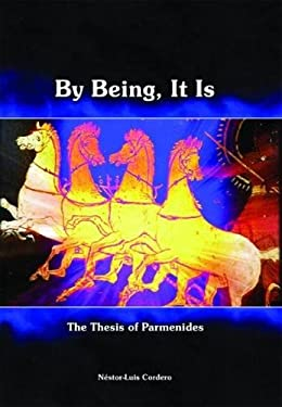 By Being, It Is: The Thesis of Parmenides 9781930972032