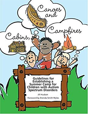 Cabins, Canoes and Campfires: Guidelines for Establishing a Camp for Children with Autism Spectrum Disorders 9781931282772