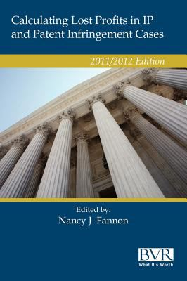 Calculating Lost Profits in IP and Patent Infringement Cases 2011/2012 Edition 9781935081838