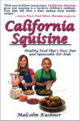 California Squisine: Healthy Food That's Fast and Fun for Kids 9781931741675