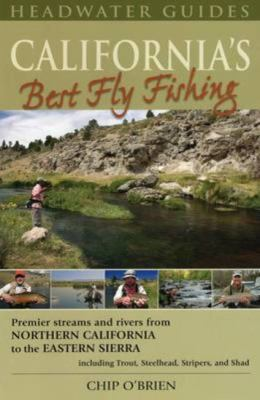 California's Best Fly Fishing: Premier Streams and Rivers from Northern California to the Eastern Sierra 9781934753033
