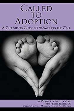 Called to Adoption: A Christian's Guide to Answering the Call 9781935176091