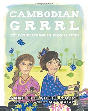 Cambodian Grrrrl: Self-Publishing in Phnom Penh 9781934620892