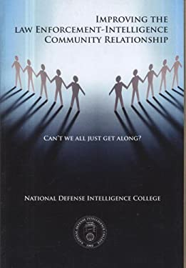Can't We All Just Get Along?: Improving the Law Enforcement-Intelligence Community Relationship: Improving the Law Enforcement-Intelligence Community 9781932946185