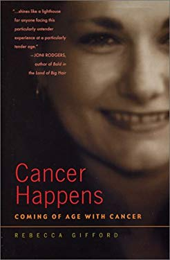 Cancer Happens: Coming of Age with Cancer 9781931868136