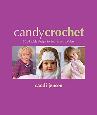 Candy Crochet: 50 Adorable Designs for Infants & Toddlers 9781933027173