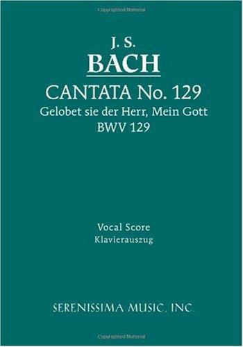 Cantata 129: Gelobet Sie Der Herr, Mein Gott, Bwv 129 - Vocal Score 9781932419689