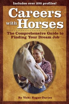 Careers with Horses: The Comprehensive Guide to Finding Your Dream Job 9781931993050