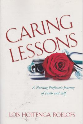 Caring Lessons: A Nursing Professor's Journey of Faith and Self 9781935265375