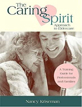 Caring Spirit Approach to Eldercare: A Training Guide for Professionals and Families 9781932529067