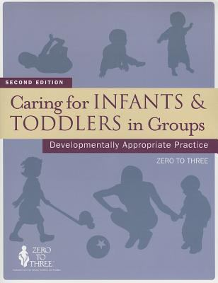 Caring for Infants and Toddlers in Groups: Developmentally Appropriate Practice 9781934019269