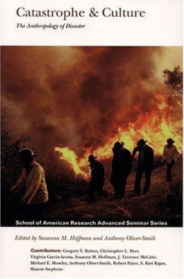 Catastrophe & Culture: The Anthropology of Disaster 9781930618145