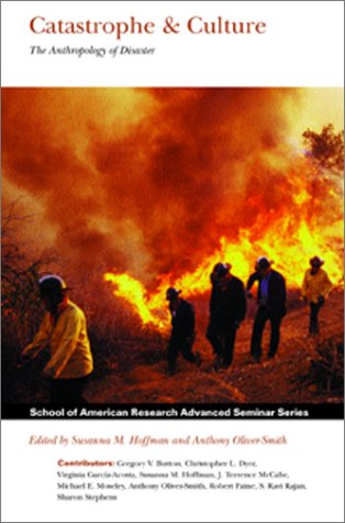 Catastrophe and Culture : The Anthropology of Disaster