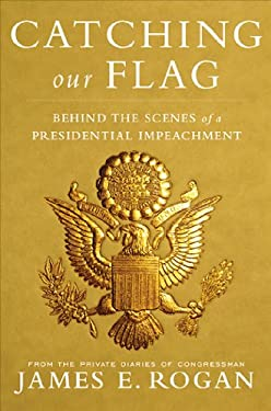 Catching Our Flag: Behind the Scenes of a Presidential Impeachment 9781935071327