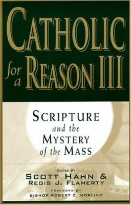 Catholic for a Reason III: Scripture and the Mystery of the Mass 9781931018180