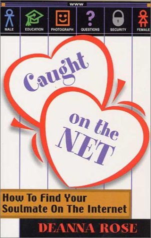 Caught on the Net: How to Find Your Soulmate on the Internet 9781930845015