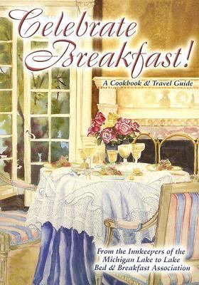 Celebrate Breakfast!: A Cookbook and Travel Guide 9781930596351