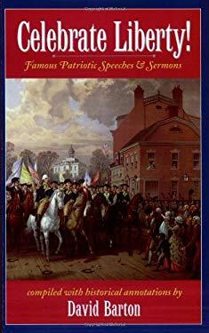 Celebrate Liberty!: Famous Patriotic Speeches & Sermons 9781932225099