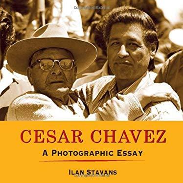 Cesar Chavez: A Photographic Essay 9781933693224