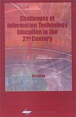 Challenges of Information Technology Education in the 21st Century 9781930708341