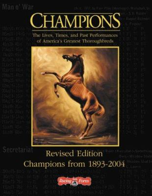 Champions: The Lives, Times, and Past Performances of America's Greatest Thoroghbreds; Champions from 1893-2004 9781932910025