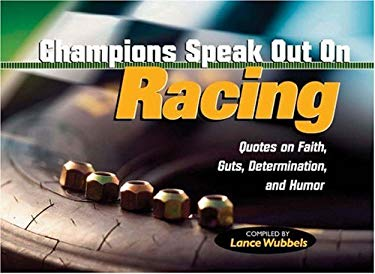 Champions Speak Out on Racing: Quotes on Faith, Guts, Determination, and Humor 9781932458299