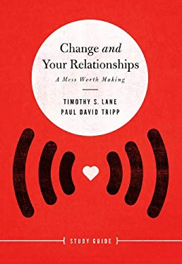 Change and Your Relationships: A Mess Worth Making 9781935273301