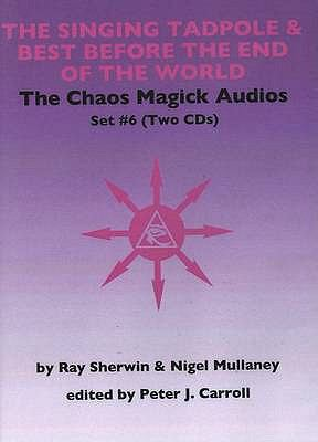 Chaos Magick Audios CD: Volume VI: The Singing Tadpole & Best Before the End of the World 9781935150510