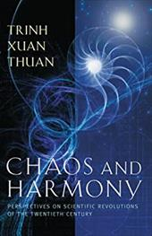 Chaos and Harmony: Perspectives on Scientific Revolutions of the Twentieth Century