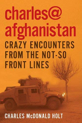 Charles@afghanistan: Crazy Encounters from the Not-So-Front Lines 9781936467020