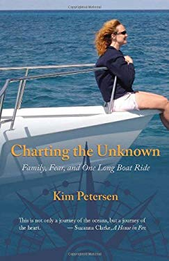 Charting the Unknown: Family, Fear, and One Long Boat Ride 9781933016634