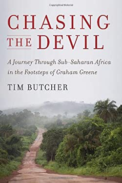 Chasing the Devil: A Journey Through Sub-Saharan Africa in the Footsteps of Graham Greene 9781935633297