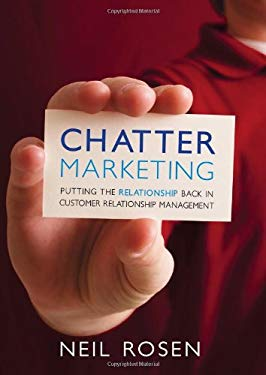 Chatter Marketing: Putting the Relationship Back in Customer Relationship Management 9781937110086