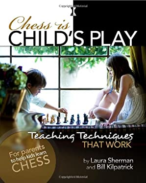 Chess Is Child's Play: Teaching Techniques That Work 9781936277315