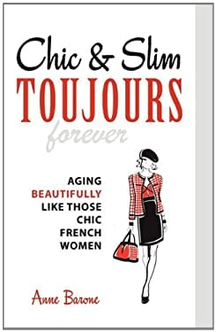 Chic & Slim Toujours: Aging Beautifully Like Those Chic French Women 9781937066093