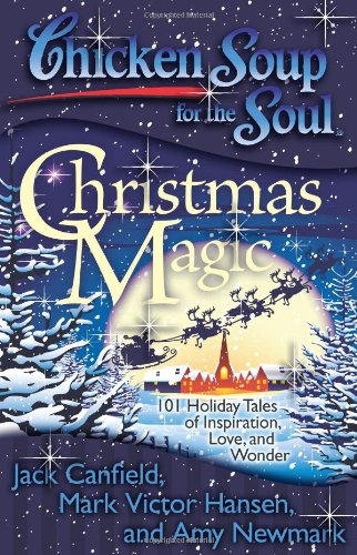Chicken Soup for the Soul: Christmas Magic: 101 Holiday Tales of Inspiration, Love, and Wonder 9781935096542