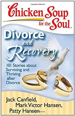 Chicken Soup for the Soul: Divorce and Recovery: 101 Stories about Surviving and Thriving After Divorce 9781935096214