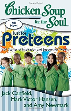 Chicken Soup for the Soul: Just for Preteens: 101 Stories of Inspiration and Support for Tweens 9781935096733