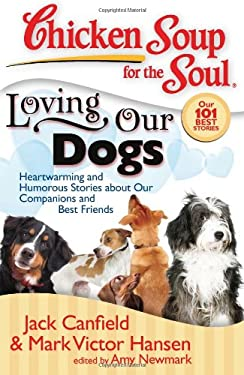 Chicken Soup for the Soul: Loving Our Dogs: Heartwarming and Humorous Stories about Our Companions and Best Friends 9781935096054