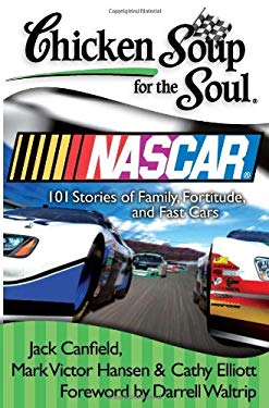Chicken Soup for the Soul: NASCAR: 101 Stories of Family, Fortitude, and Fast Cars 9781935096443