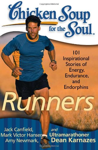 Chicken Soup for the Soul: Runners: 101 Inspirational Stories of Energy, Endurance, and Endorphins 9781935096498