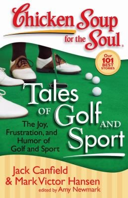 Chicken Soup for the Soul: Tales of Golf and Sport: The Joy, Frustration, and Humor of Golf and Sport 9781935096115