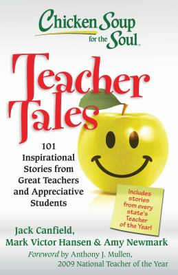 Chicken Soup for the Soul: Teacher Tales: 101 Inspirational Stories from Great Teachers and Appreciative Students 9781935096474
