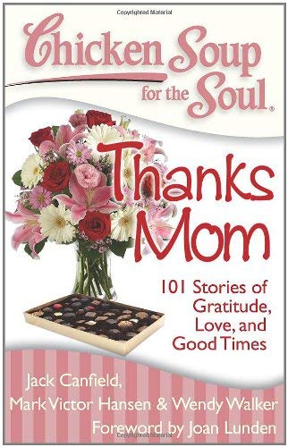 Chicken Soup for the Soul: Thanks Mom: 101 Stories of Gratitude, Love, and Good Times 9781935096450