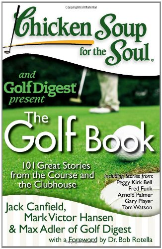 Chicken Soup for the Soul: The Golf Book: 101 Great Stories from the Course and the Clubhouse 9781935096337