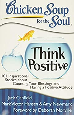 Think Positive : 101 Inspirational Stories about Counting Your Blessings and Having a Positive Attitude